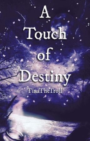 A Touch of Destiny by TinaTheTroll
