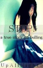 STOP!  a true story about bullying by XxHunter666xX