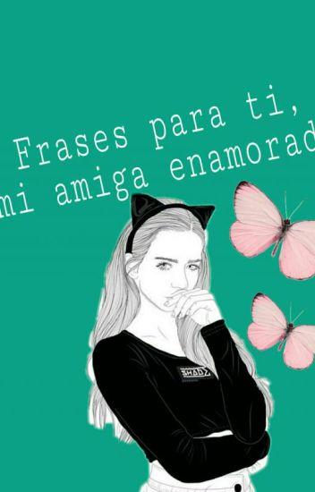 Frases Para Ti Mi Amiga Enamorada Writingmyhistory303