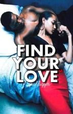 Find Your Love (ON HOLD.) by GoalDigger