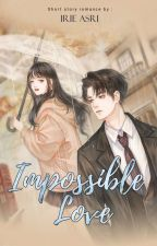 IMPOSSIBLE LOVE by IrieAsri