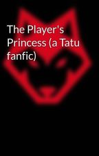 The Player's Princess (a Tatu fanfic) by NightWriter95