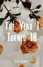 The Year I Turned 18 by CeliaLaurens