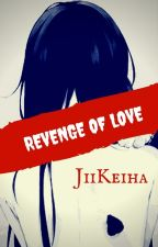 Revenge Of Love by JiiKeiha