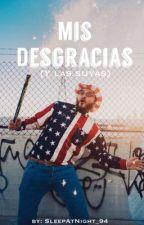 Mis Desgracias (Y las suyas) by SleepAtNight_94