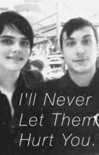 I'll Never Let Them Hurt You. (A Frerard Fanficton) by mychemicalponies