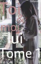 Toi&moi=Lui[Tome 1] by Deborah_Dbs