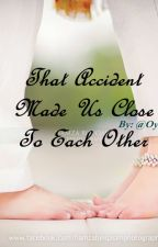That Accident Made Us Close to eachother by Oye_Noor