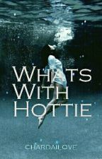 Whats With Hottie? by chardailove