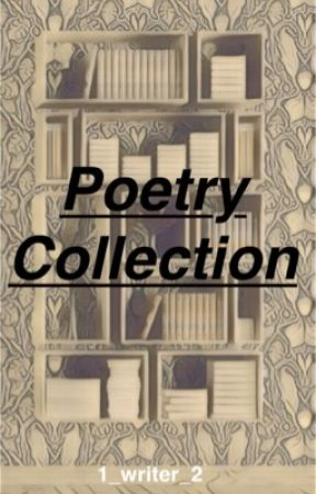 Poetry Collection  by 1_writer_2