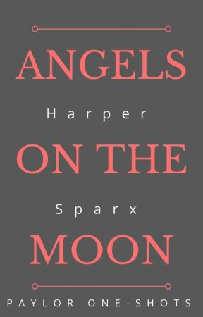 Angels on the Moon \\ Paylor One-Shots by HarperSparx