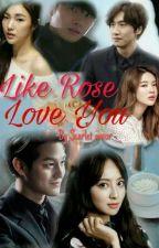 Like Rose Love You (Hiatus) by Scarlet_amor