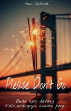""" Please Don't Go "" by Safrissa"