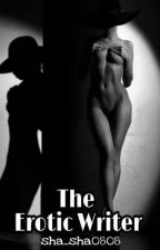 The Erotic Writer (Completed) by sha_sha0808