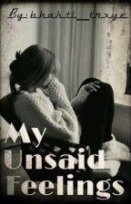 My Unsaid Feelings  by bhakti_trxye
