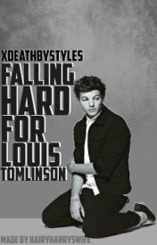 Falling Hard for Louis Tomlinson by xDeathByStyles