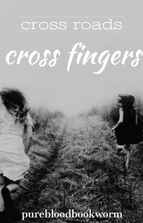 cross roads, cross fingers (completed) by purebloodbookworm