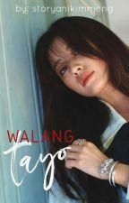 Walang Tayo   COMPLETED by storyanikimmeng