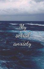 My social anxiety by anxiousandconcious