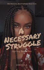 A Necessary Struggle: Spring Semester by AmethystAmber87