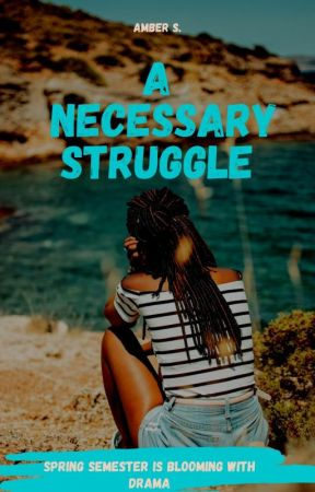 A Necessary Struggle: Spring Semester (Coming in August) by AmethystAmber87