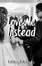 Love Me Instead by bibliophilereads