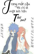[Jerza]: Trong mắt cậu tôi chỉ là 1 linh hồn thôi sao? by Yuki_217