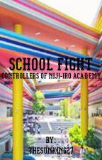 School Fight: Controllers of Niji-Iro Academy by TheSunKing27