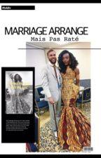 Mariage Arrangé Mais Pas Raté ✨[EN RÉÉCRITURE] by SombreQueen_