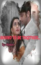 BOUND TO BE TOGETHER.....(Completed) by shruticn
