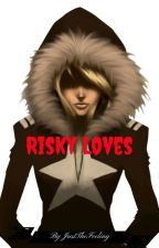 Risky Loves by JustTheFeeling