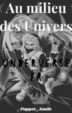 Au milieu des univers - Underverse fanfiction [FR] by Puppet_Smile