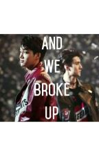 And We Broke Up by sejong_love