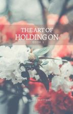 The Art of Holding On (Book 3) by theladyinletters
