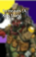 Ro'meaves. [A Kids Story] by VT_CenturianGirl
