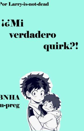 ¡¿Mi verdadero quirk?! //BNHA m-preg// (PRÓXIMAMENTE) by Larry-is-not-dead