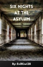 Six Nights At The Asylum by EvilKiwi28