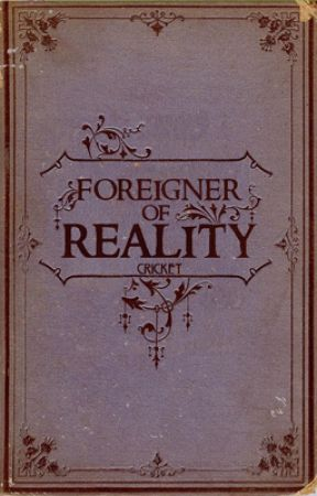 Foreigner of Reality by Cricketyy
