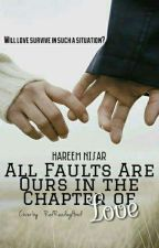 All Faults Are Ours In The Chapter Of Love by ihareemnisar