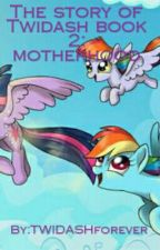 The story of Twidash Book 2:Motherhood by ChaosLord232
