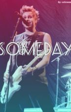 Someday ( A 5sos fan fiction ) by Colbraaaa