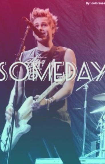 Someday ( A 5sos fan fiction )