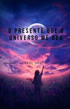 O Presente Que O Universo Me Deu  by CarolSouza260