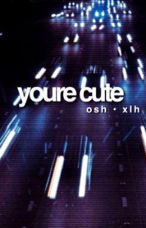 youre cute | osh • xlh by oohseahoonie