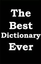 The Best Dictionary Ever by fullofinsanity