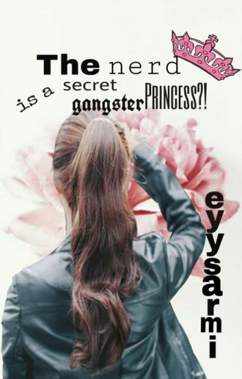 THE NERD IS A SECRET GANGSTER PRINCESS?!