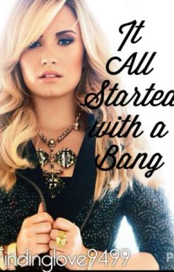 It All Started with a Bang (Demi Lovato fanfic)