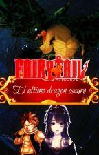 El ultimo dragon oscuro [Natsu y tu] [FINALIZADA] by amzl_vtrn