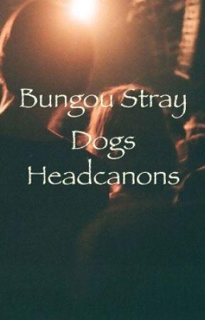 Bungou Stray Dogs Headcanons by SuicidalManiac02