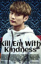 Kill Em With Kindness  2Min  by PryZzii